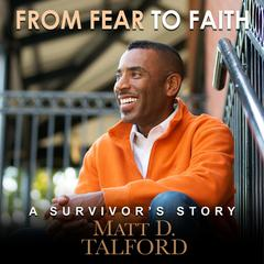 From Fear to Faith: A Survivor's Story by Matt D. Talford audiobook