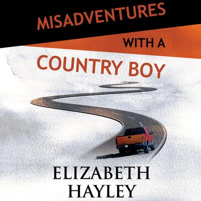 Misadventures with a Country Boy by Elizabeth Hayley audiobook