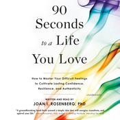 90 Seconds to a Life You Love by  Joan I. Rosenberg PhD audiobook
