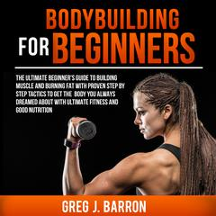 Bodybuilding for Beginners by Greg J. Barron audiobook