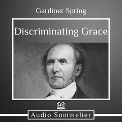 Discriminating Grace by Gardiner Spring audiobook