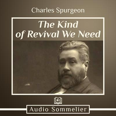 The Kind of Revival We Need by Charles Spurgeon audiobook