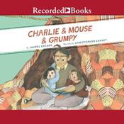 Charlie & Mouse & Grumpy by  Laurel Snyder audiobook