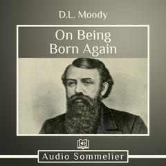 On Being Born Again by Dwight L. Moody audiobook