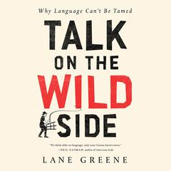 Talk on the Wild Side by Lane Greene audiobook