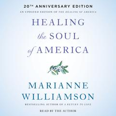 Healing the Soul of America - 20th Anniversary Edition by Marianne Williamson audiobook