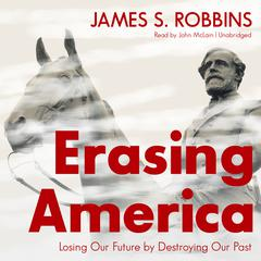 Erasing America by James S. Robbins audiobook