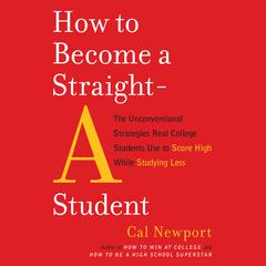 How to Become a Straight-A Student by Cal Newport audiobook