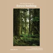 The Healing Magic of Forest Bathing by  Julia Plevin audiobook