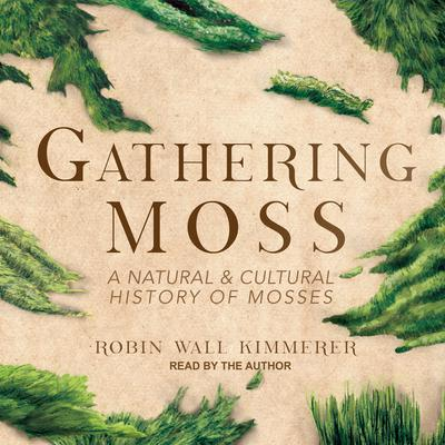 Gathering Moss by Robin Wall Kimmerer audiobook