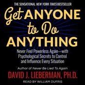 Get Anyone to Do Anything by  Dr. David J. Lieberman, Ph.D. audiobook