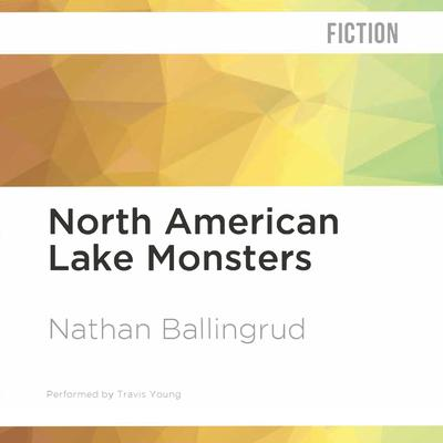 North American Lake Monsters by Nathan Ballingrud audiobook
