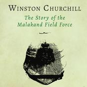 The Story of the Malakand Field Force by  Sir Winston Churchill audiobook