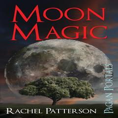Pagan Portals Moon Magic by Rachel Patterson audiobook