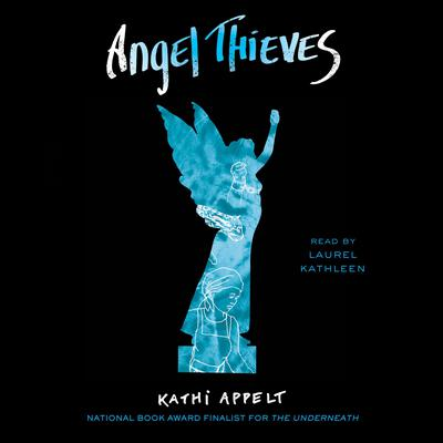 Angel Thieves by Kathi Appelt audiobook