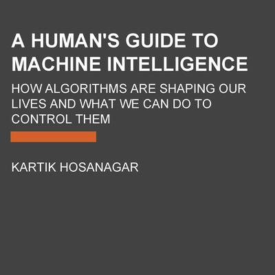 A Human's Guide to Machine Intelligence by Kartik Hosanagar audiobook