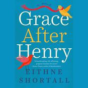 Grace After Henry by  Eithne Shortall audiobook