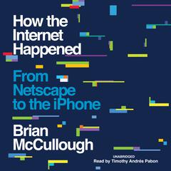 How the Internet Happened  by Brian McCullough audiobook