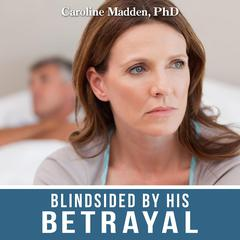 Blindsided by His Betrayal by Caroline Madden audiobook
