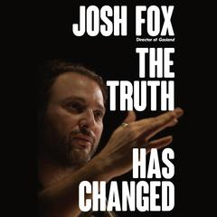 The Truth Has Changed by Josh Fox audiobook