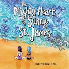 The Mighty Heart of Sunny St. James by Ashley Herring Blake audiobook