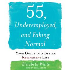 55, Underemployed, and Faking Normal by Elizabeth White audiobook