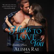 Hurts to Love You by  Alisha Rai audiobook