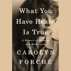 What You Have Heard Is True by Carolyn Forche audiobook