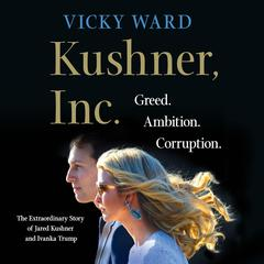 Kushner, Inc. by Vicky Ward audiobook