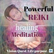 Powerful Reiki Healing Meditation: Vision Quest for Life Purpose by  Virginia Harton audiobook