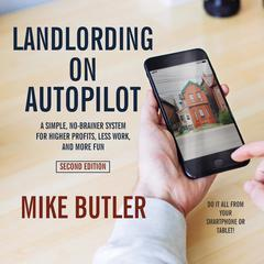 Landlording on AutoPilot by Mike Butler audiobook