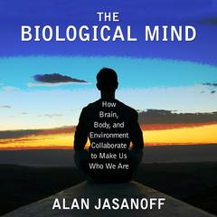The Biological Mind by Alan Jasanoff audiobook