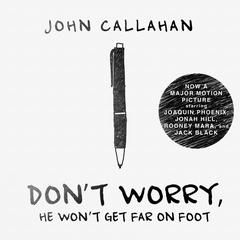 Don't Worry, He Won't Get Far on Foot by John Callahan audiobook