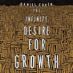 The Infinite Desire for Growth by Daniel Cohen audiobook