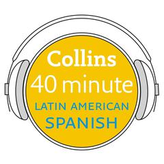 Collins 40 Minute Latin American Spanish by Collins Dictionaries audiobook