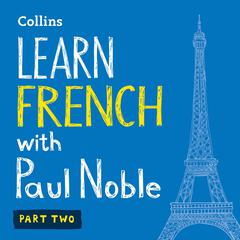 Learn French with Paul Noble, Part 2 by Paul Noble audiobook