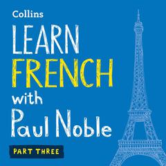Learn French with Paul Noble, Part 3 by Paul Noble audiobook