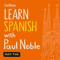 Learn Spanish with Paul Noble, Part 2 by Paul Noble audiobook
