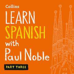 Learn Spanish with Paul Noble, Part 3 by Paul Noble audiobook