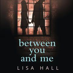 Between You and Me by Lisa Hall audiobook