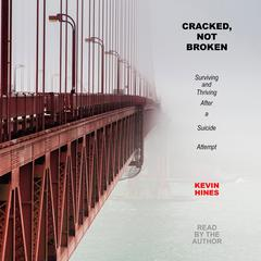 Cracked, Not Broken by Kevin Hines audiobook