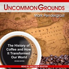 Uncommon Grounds by Mark Pendergrast audiobook