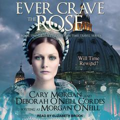 Ever Crave the Rose by Morgan O'Neill audiobook