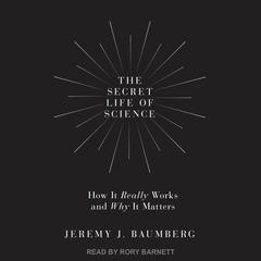 The Secret Life of Science by Jeremy J. Baumberg audiobook