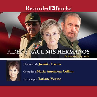 Fidel y Raul, mis hermanos, la historia secreta (Fidel and Raul, My Brothers, a Secret History) by Juanita Castro audiobook