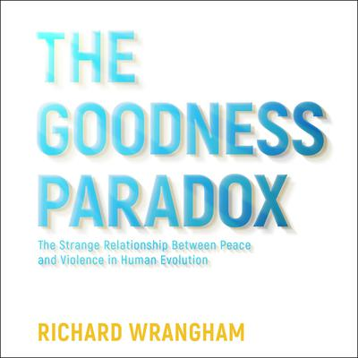 The Goodness Paradox by Richard Wrangham audiobook