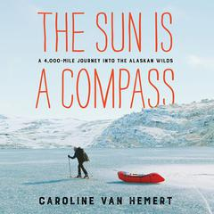 The Sun Is a Compass by Caroline Van Hemert audiobook