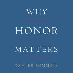 Why Honor Matters by Tamler Sommers audiobook