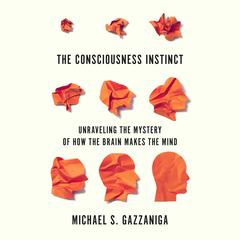 The Consciousness Instinct by Michael S.  Gazzaniga audiobook