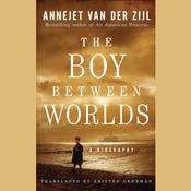 The Boy Between Worlds by  Annejet van der Zijl audiobook
